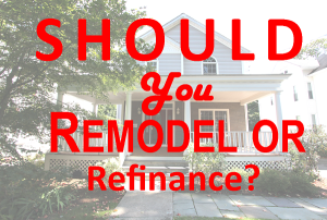 Should You Remodel or Refinance - Deb L