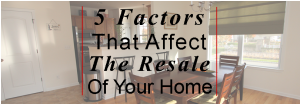 5 Factors That Affect The Resale Of Your Home - Deb Laemmerhirt1