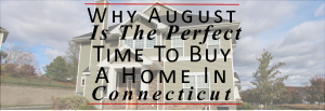 Why August Is The Perfect Time To Buy A Home In Connecticut - Deb Laemmerhirt1