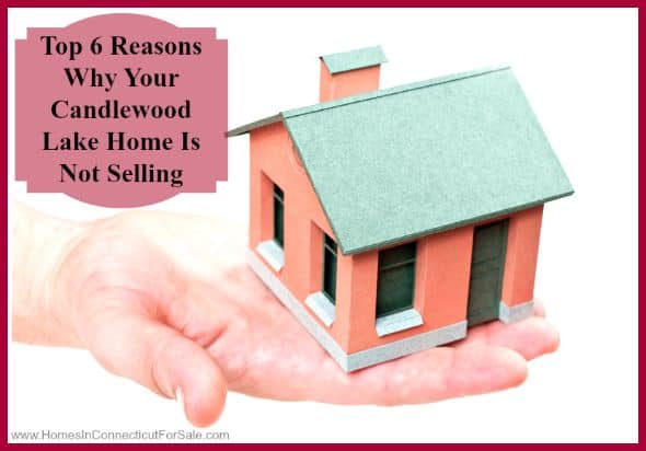 Top 6 Reasons Why Your Candlewood Lake Home Is Not Selling
